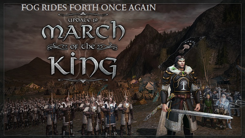 FOG Rides Forth Once again - Update 19 - March of the King